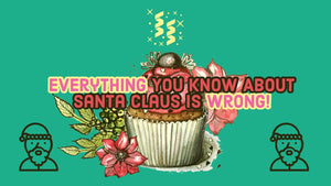 Everything You Know About Santa Claus is Wrong!