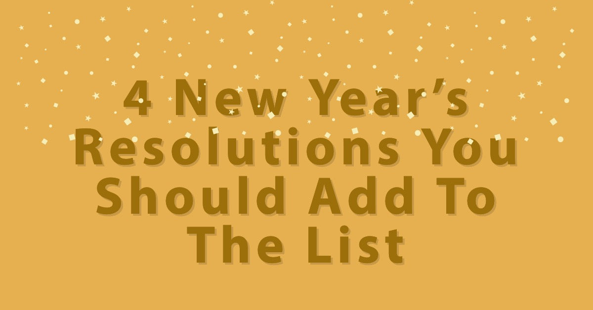 4 New Year's Resolutions You Should Add To The List