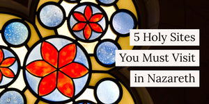 5 Holy Sites You Must Visit in Nazareth