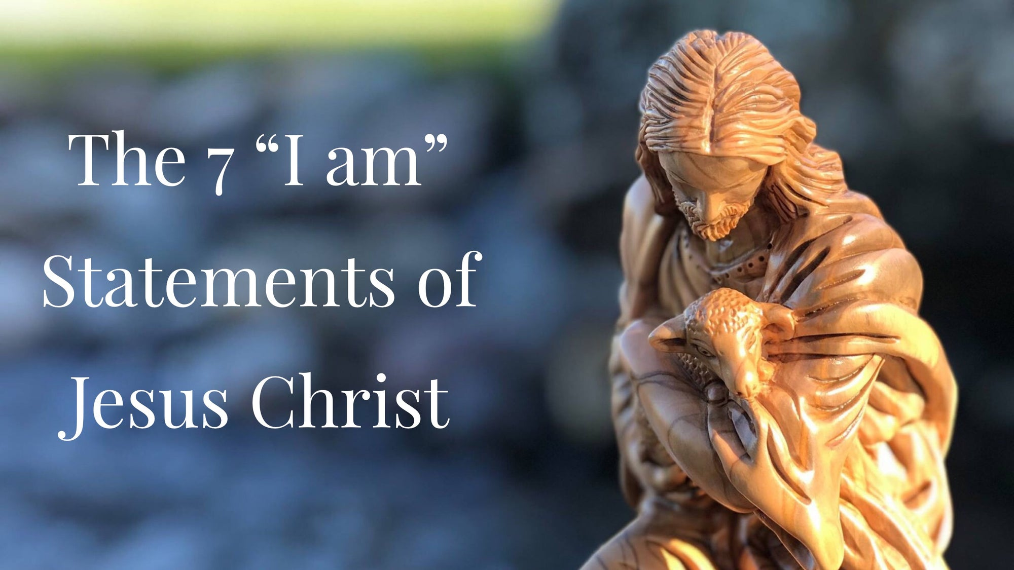 "The 7 ""I am"" Statements of Jesus Christ"