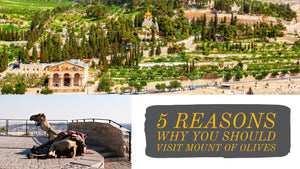 5 Reasons Why You Should Visit Mount of Olives