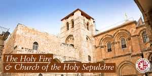 The Holy Fire & Church of the Holy Sepulchre