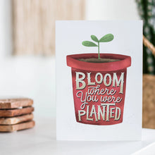 Load image into Gallery viewer, Bloom Where You Are Planted Card