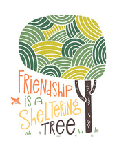 Load image into Gallery viewer, Friendship is a Sheltering Tree