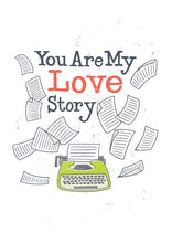 Load image into Gallery viewer, You Are My Love Story Card