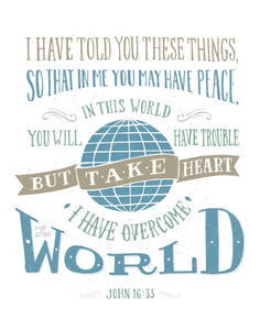 John 16:33 Take Heart I Have Overcome The World