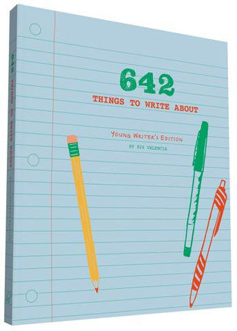 642 Things To Write About Young Writer's Edition