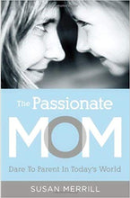 Load image into Gallery viewer, The Passionate Mom: Dare to Parent in Today's World