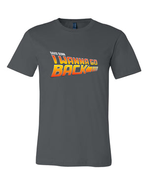 I Wanna Go Back T Shirt