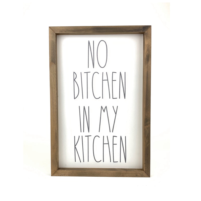No Bitchen In My Kitchen <br>Framed Saying