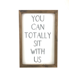 You Can Totally Sit With Us Vertical <br>Framed Saying