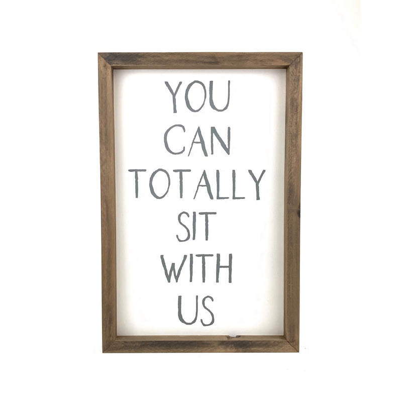 You Can Totally Sit With Us <br>Framed Saying
