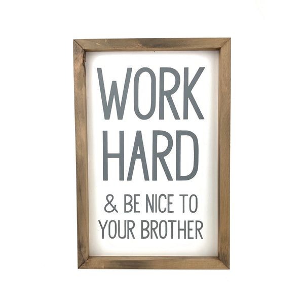 Work Hard & Be Nice to Your Brother <br>Framed Saying