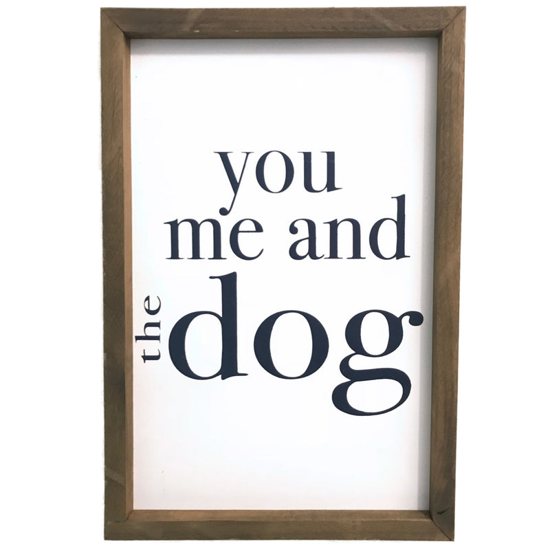 You, Me, and the Dog <br>Framed Saying