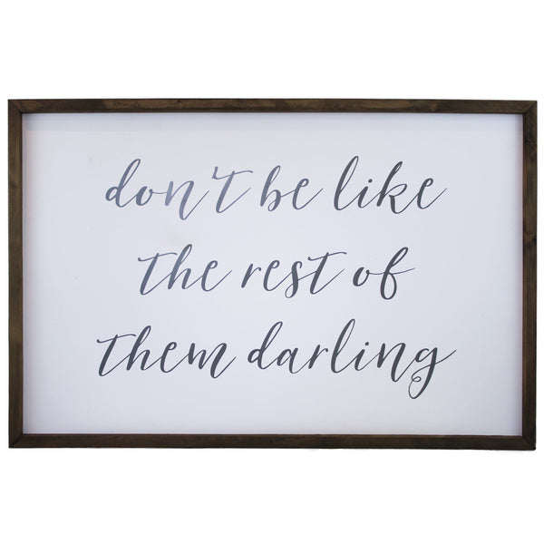 Don't Be Like the Rest of Them Darling <br>Framed Saying