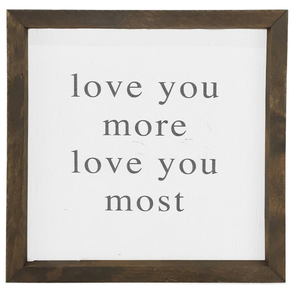 Love You More, Love You Most <br>Framed Saying