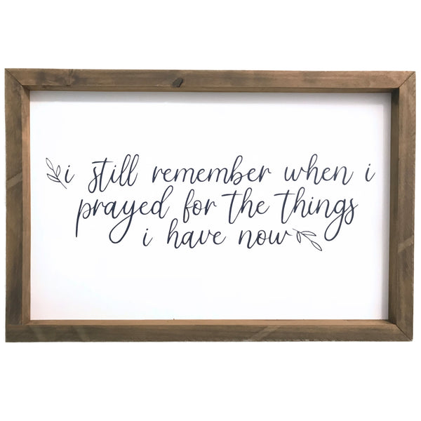 I Prayed for the Things I Have Now <br>Framed Sayings
