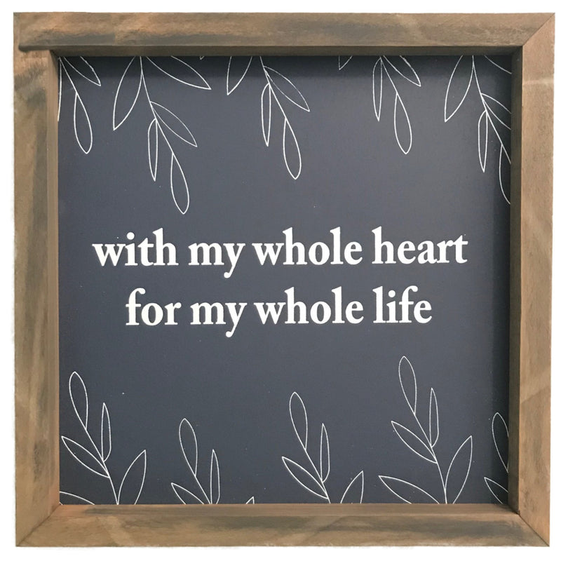 With My Whole Heart, For My Whole Life <br>Framed Saying