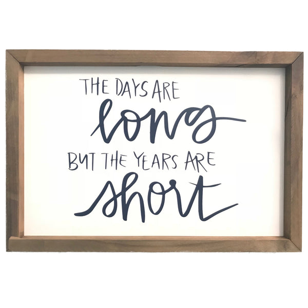 The Days are Long but the Years are Short <br>Framed Sayings