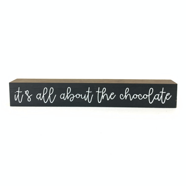 All About The Chocolate <br>Shelf Saying