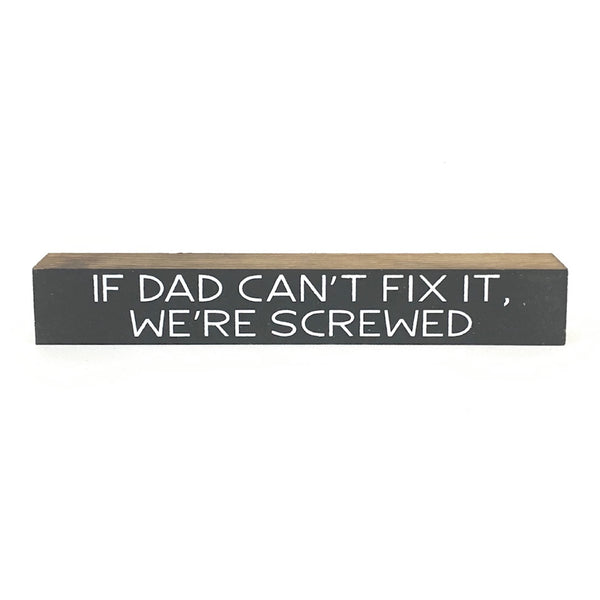 If Dad Can't Fix It, We're Screwed <br>Shelf Saying