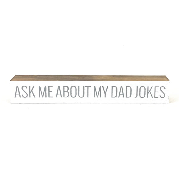 Ask Me About My Dad Jokes <br>Shelf Saying