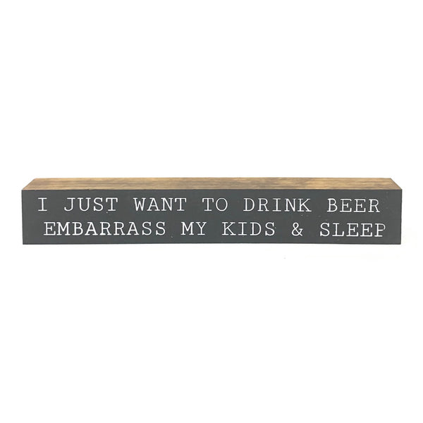 I Just Want To Drink Beer <br>Shelf Saying