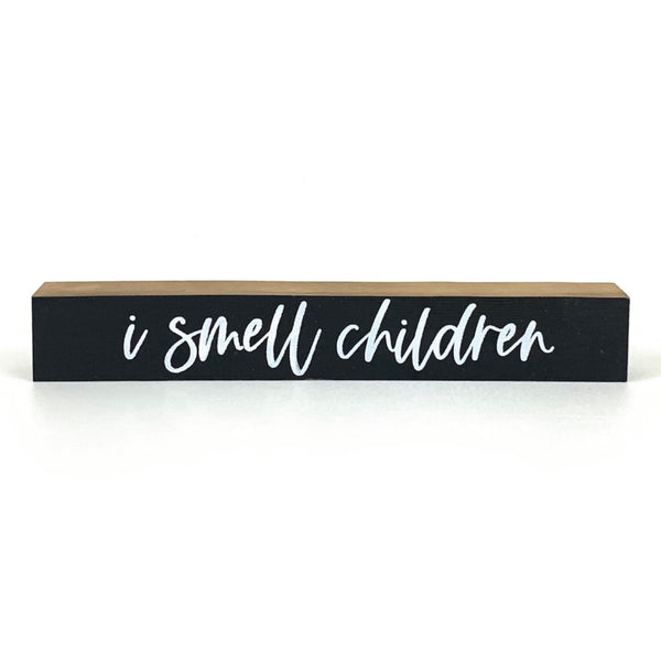I Smell Children <br>Shelf Saying