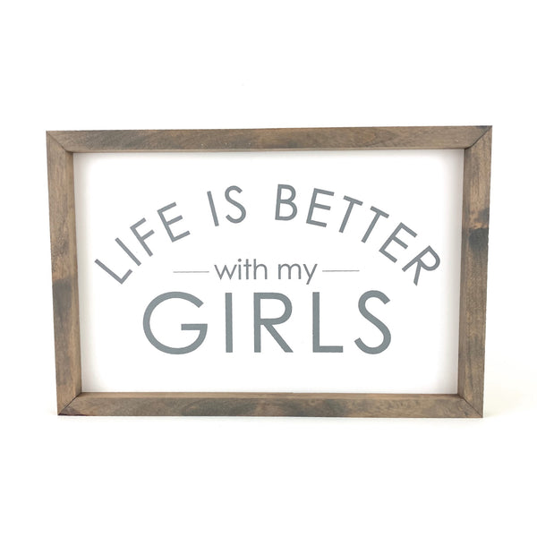 Life Is Better With My Girls <br>Framed Saying