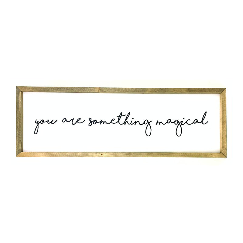 You Are Something Magical Framed Saying