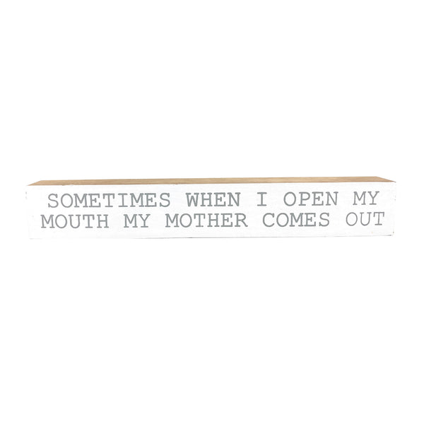 Sometimes When I Open My Mouth <br>Shelf Saying