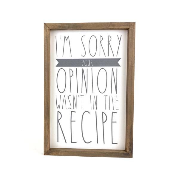 Your Opinion Wasn't In The Recipe <br>Framed Saying