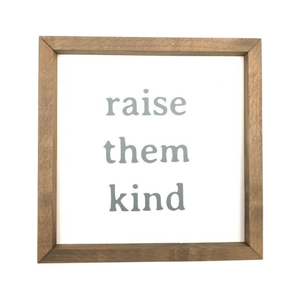 Raise Them Kind Framed Saying
