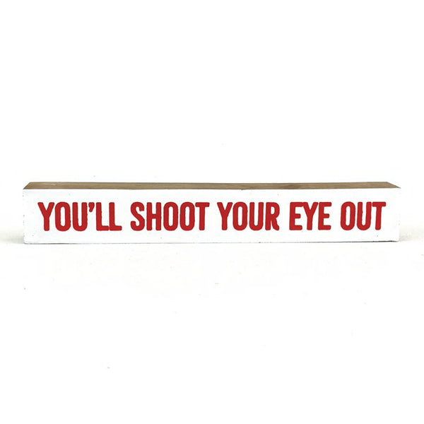 You'll Shoot Your Eye Out <br>Shelf Saying