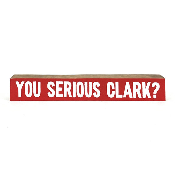 You Serious Clark <br>Shelf Saying