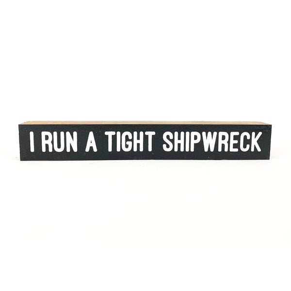 I Run A Tight Shipwreck <br>Shelf Saying