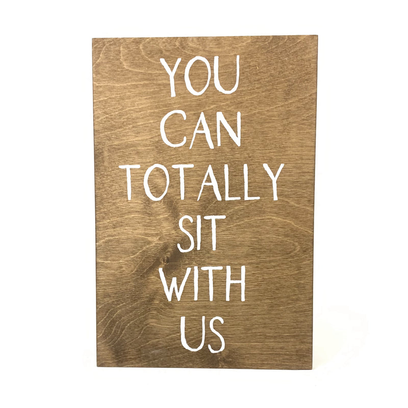 You Can Totally Sit With Us <br>Frameless Wood Board