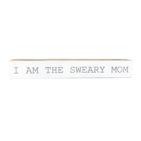 I Am The Sweary Mom <br>Shelf Saying
