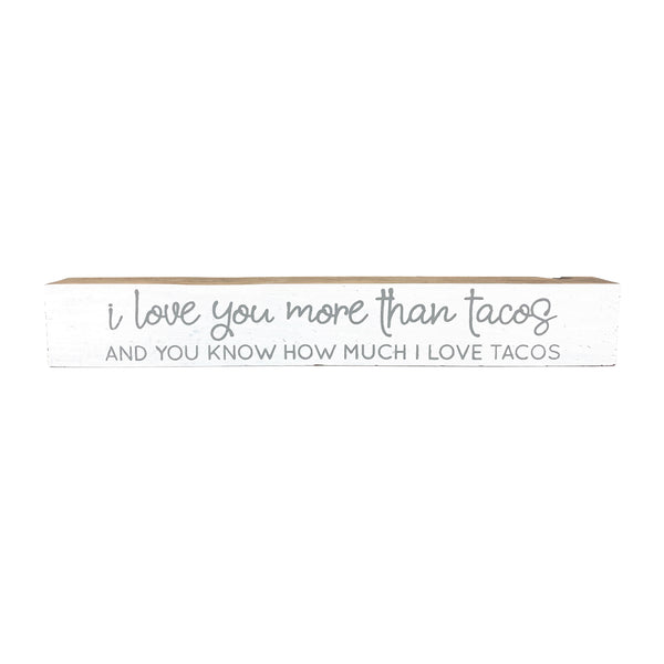 I Love You More Than Tacos <br>Shelf Saying