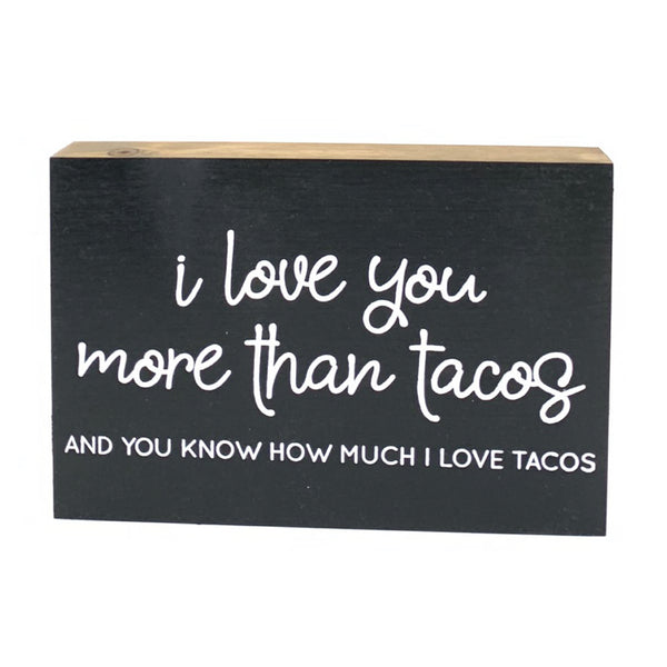 I Love You More Than Tacos <br>Shelf Block