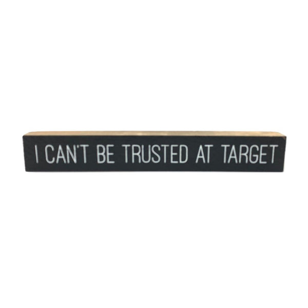 I Can't Be Trusted At Target <br>Shelf Saying