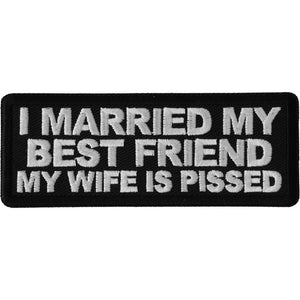 P6690 I Married my Best Friend My Wife is Pissed Patch