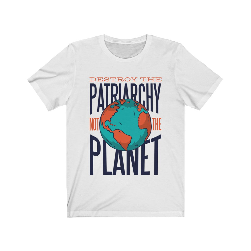 Destroy The Patriarchy, Not The Planet