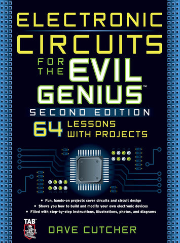ELECTRONIC CIRCUITS FOR THE EVIL GENIUS 2/E BY DAVE CUTCHER 2011