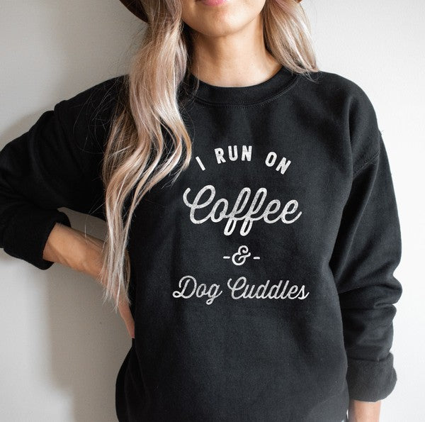 I RUN ON COFFEE AND DOG CUDDLES SWEATSHIRT