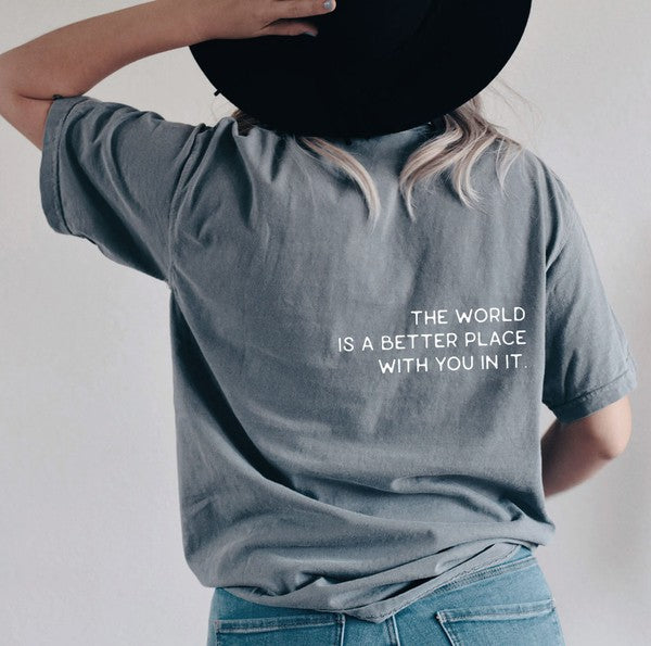 THE WORLD IS A BETTER PLACE WITH YOU IN IT. Graphic T-Shirt