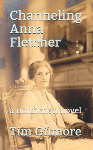 Channeling Anna Fletcher: On Seances and Women's Rights ~ Tim Gilmore
