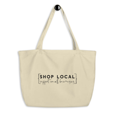 Shop Local Support Small Businesses Large Organic Tote Bag
