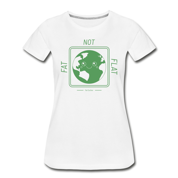 Fat Earth not Flat Earth - Women's Premium Organic T-Shirt - white