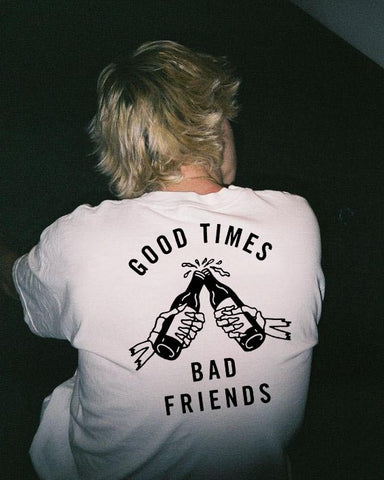 """GOOD TIMES, BAD FRIENDS"" TEE"